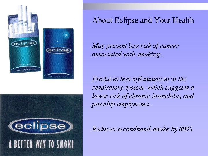 About Eclipse and Your Health May present less risk of cancer associated with smoking.