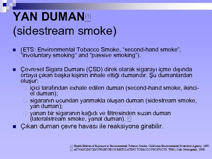 "YAN DUMAN[1] (sidestream smoke) n (ETS: Environmental Tobacco Smoke, ""second-hand smoke"", ""involuntary smoking"" and"