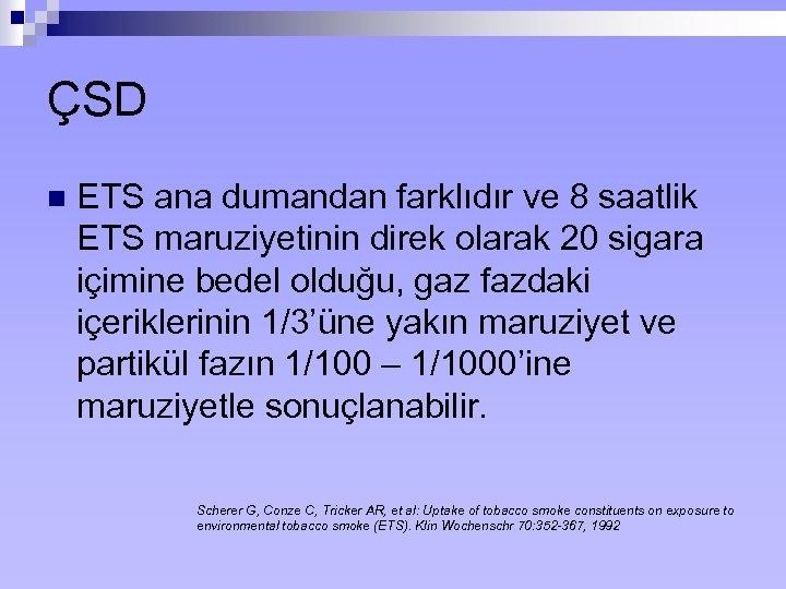 ÇSD n ETS ana dumandan farklıdır ve 8 saatlik ETS maruziyetinin direk olarak 20