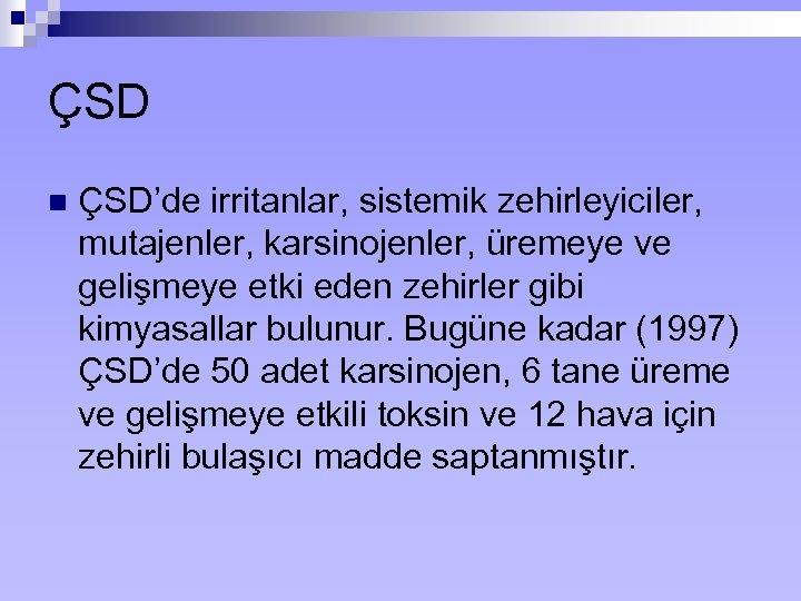 ÇSD n ÇSD'de irritanlar, sistemik zehirleyiciler, mutajenler, karsinojenler, üremeye ve gelişmeye etki eden zehirler
