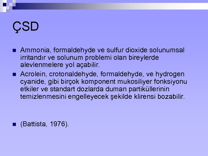 ÇSD n Ammonia, formaldehyde ve sulfur dioxide solunumsal irritandır ve solunum problemi olan bireylerde