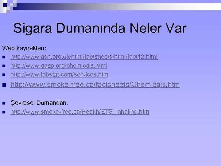 Sigara Dumanında Neler Var Web kaynakları: n http: //www. ash. org. uk/html/factsheets/html/fact 12. html