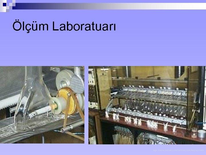 Ölçüm Laboratuarı http: //www. labstat. com/services. htm#mainstream
