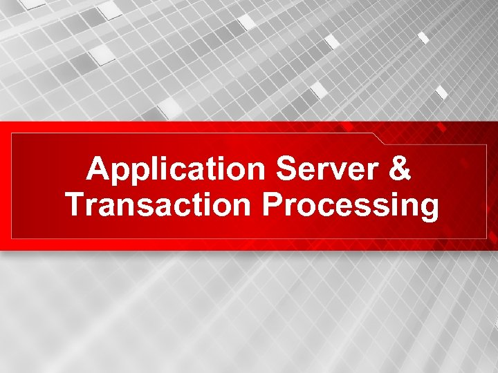 Application Server & Transaction Processing 10