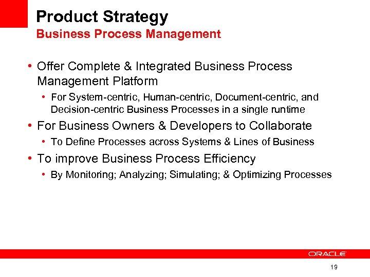 Product Strategy Business Process Management • Offer Complete & Integrated Business Process Management Platform