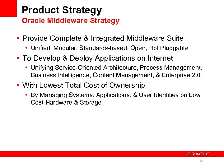 Product Strategy Oracle Middleware Strategy • Provide Complete & Integrated Middleware Suite • Unified,