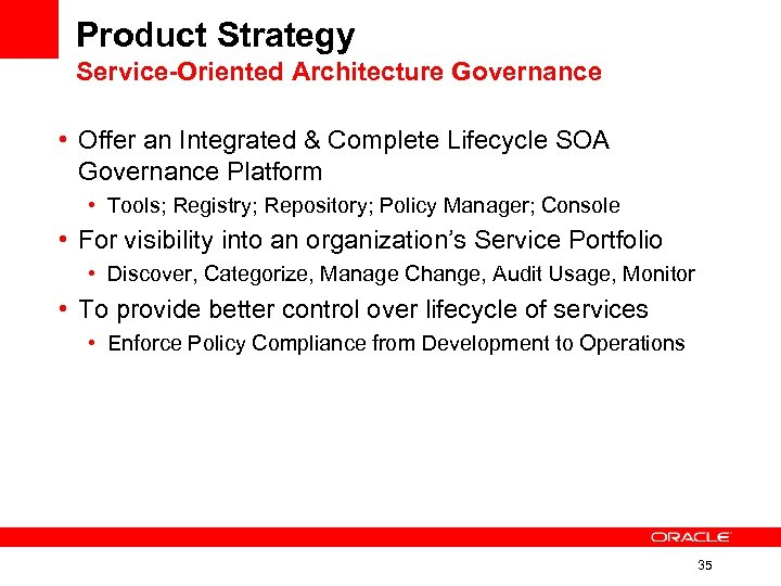 Product Strategy Service-Oriented Architecture Governance • Offer an Integrated & Complete Lifecycle SOA Governance