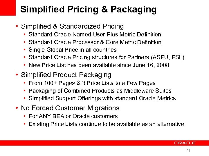 Simplified Pricing & Packaging • Simplified & Standardized Pricing • • • Standard Oracle
