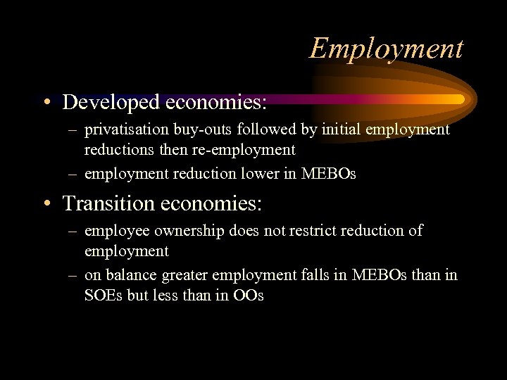 Employment • Developed economies: – privatisation buy-outs followed by initial employment reductions then re-employment