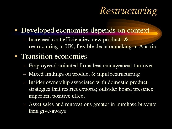 Restructuring • Developed economies depends on context – Increased cost efficiencies, new products &