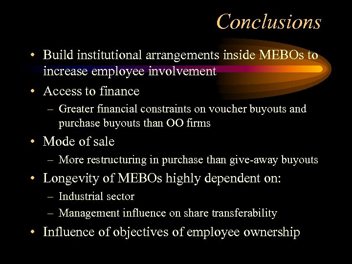 Conclusions • Build institutional arrangements inside MEBOs to increase employee involvement • Access to