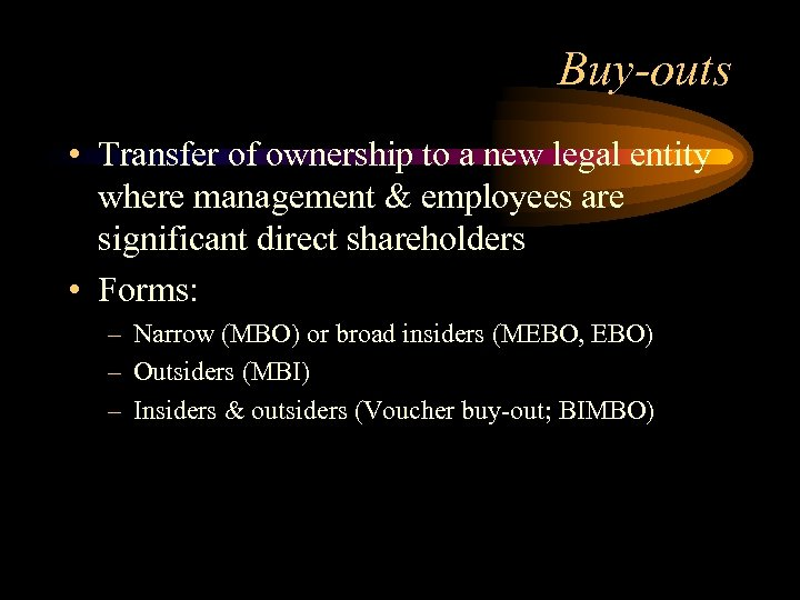 Buy-outs • Transfer of ownership to a new legal entity where management & employees