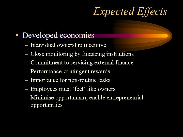 Expected Effects • Developed economies – – – – Individual ownership incentive Close monitoring