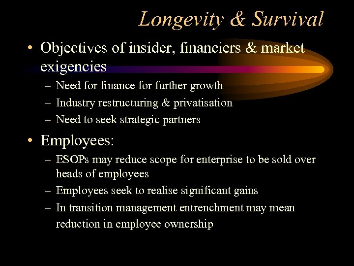 Longevity & Survival • Objectives of insider, financiers & market exigencies – Need for