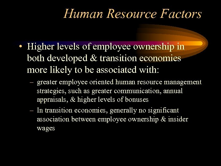 Human Resource Factors • Higher levels of employee ownership in both developed & transition