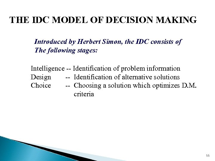 THE IDC MODEL OF DECISION MAKING Introduced by Herbert Simon, the IDC consists of