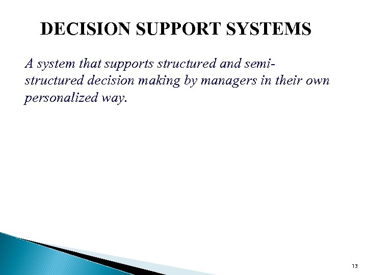 DECISION SUPPORT SYSTEMS A system that supports structured and semistructured decision making by managers