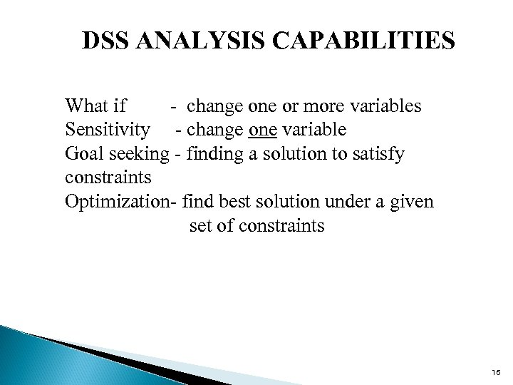 DSS ANALYSIS CAPABILITIES What if - change one or more variables Sensitivity - change