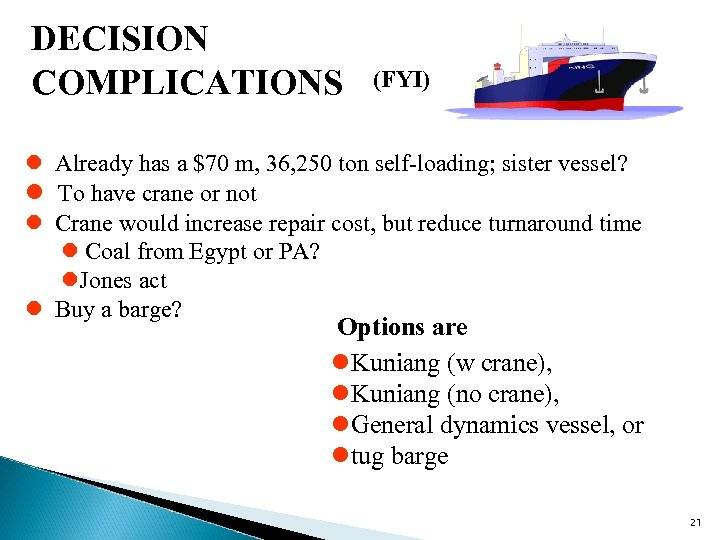 DECISION COMPLICATIONS (FYI) l Already has a $70 m, 36, 250 ton self-loading; sister