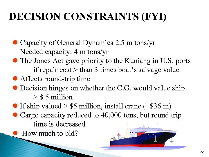 DECISION CONSTRAINTS (FYI) l Capacity of General Dynamics 2. 5 m tons/yr Needed capacity: