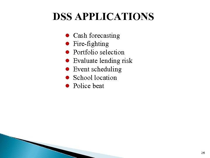 DSS APPLICATIONS l l l l Cash forecasting Fire-fighting Portfolio selection Evaluate lending risk