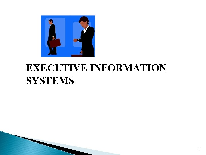 EXECUTIVE INFORMATION SYSTEMS 31