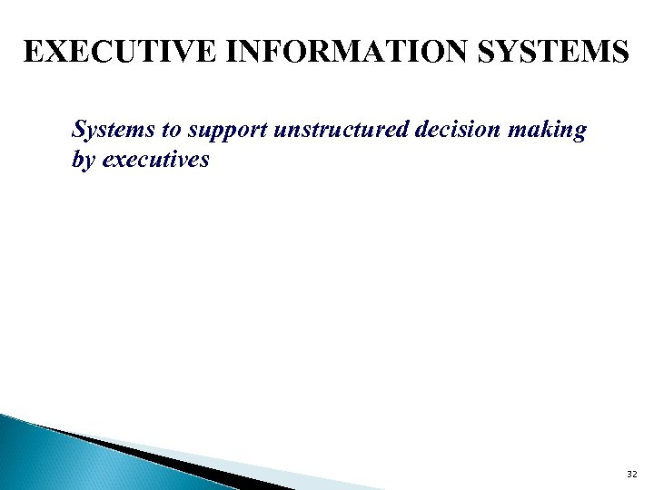 EXECUTIVE INFORMATION SYSTEMS Systems to support unstructured decision making by executives 32