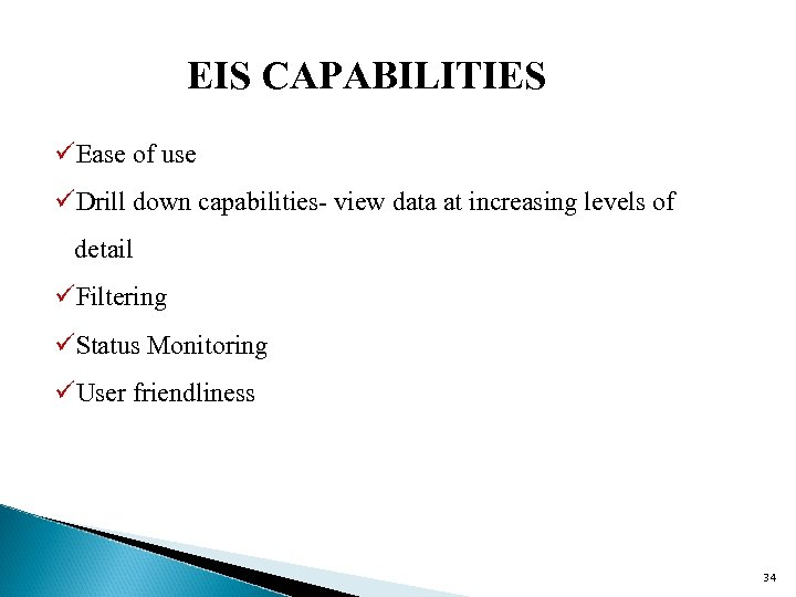 EIS CAPABILITIES üEase of use üDrill down capabilities- view data at increasing levels of