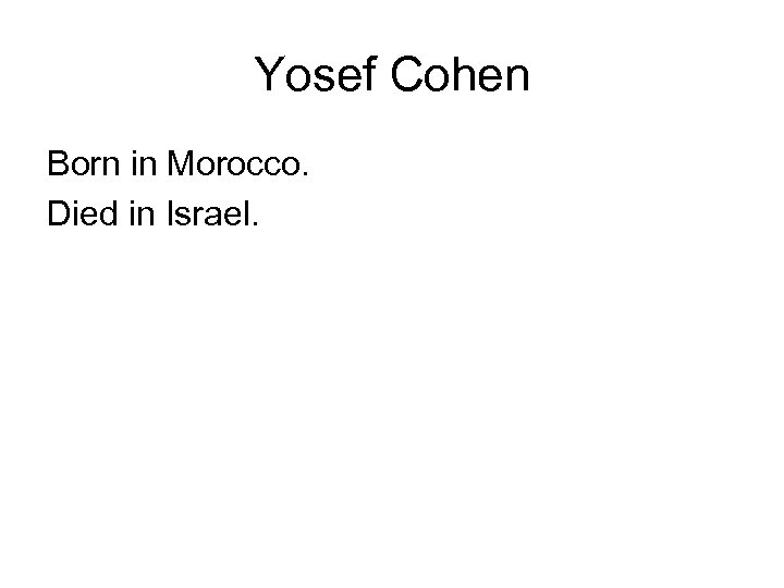 Yosef Cohen Born in Morocco. Died in Israel.