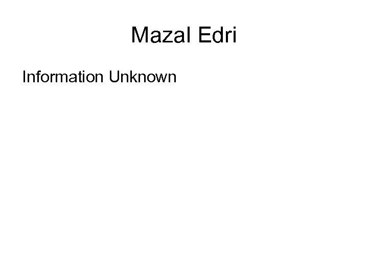 Mazal Edri Information Unknown