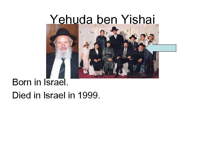 Yehuda ben Yishai Born in Israel. Died in Israel in 1999.