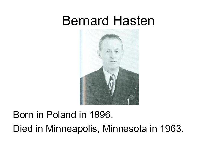 Bernard Hasten Born in Poland in 1896. Died in Minneapolis, Minnesota in 1963.
