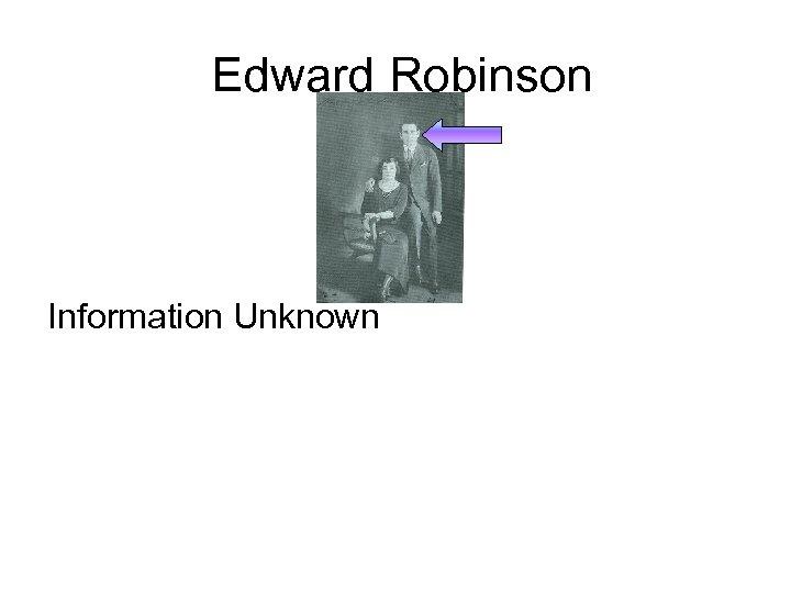 Edward Robinson Information Unknown
