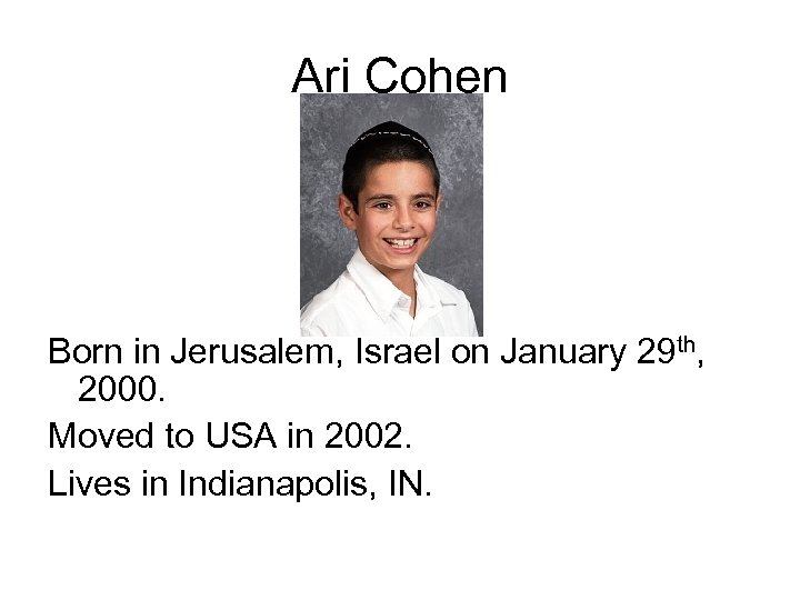 Ari Cohen Born in Jerusalem, Israel on January 29 th, 2000. Moved to USA