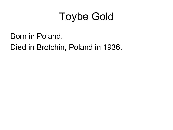 Toybe Gold Born in Poland. Died in Brotchin, Poland in 1936.