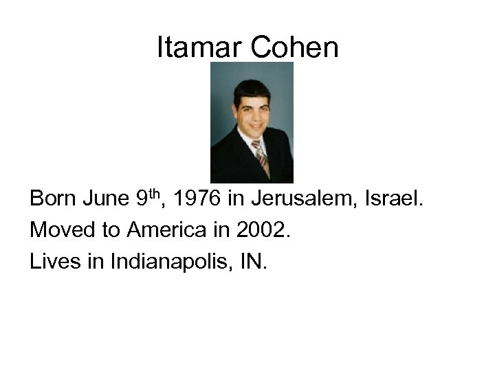 Itamar Cohen Born June 9 th, 1976 in Jerusalem, Israel. Moved to America in