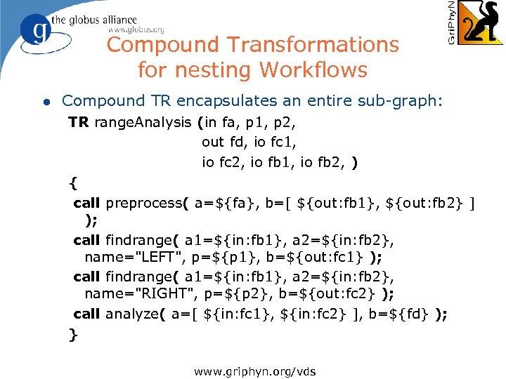 Compound Transformations for nesting Workflows l Compound TR encapsulates an entire sub-graph: TR range.
