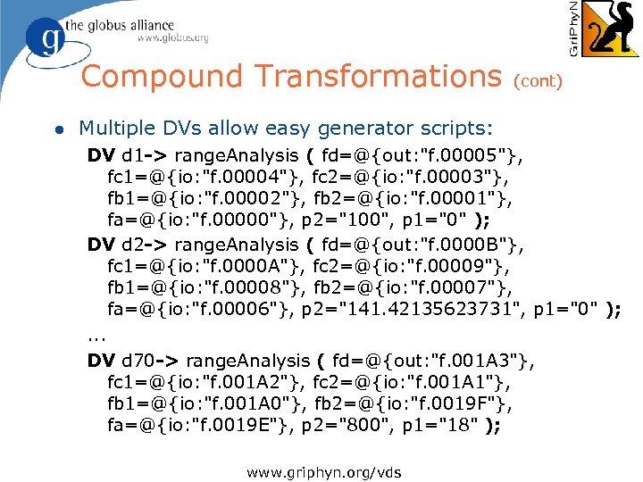 Compound Transformations (cont) l Multiple DVs allow easy generator scripts: DV d 1 ->