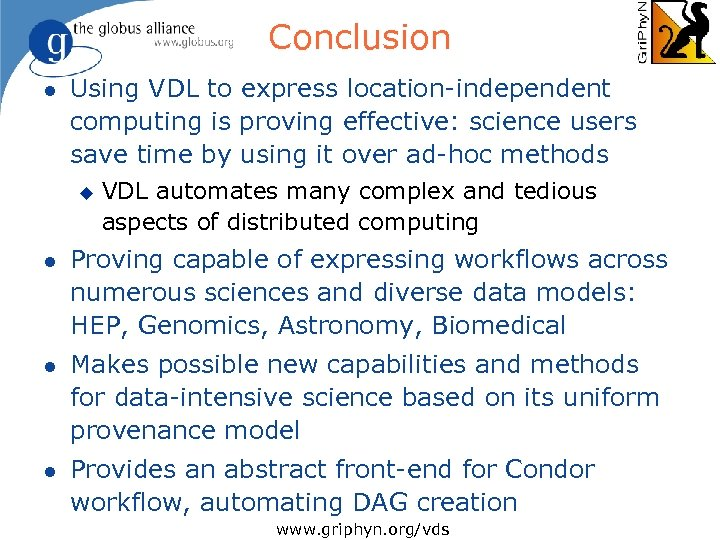 Conclusion l Using VDL to express location-independent computing is proving effective: science users save