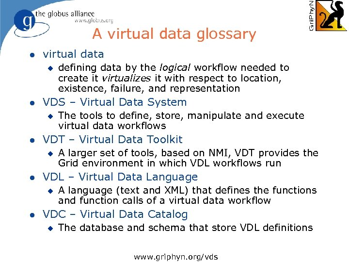 A virtual data glossary l virtual data u l VDS – Virtual Data System