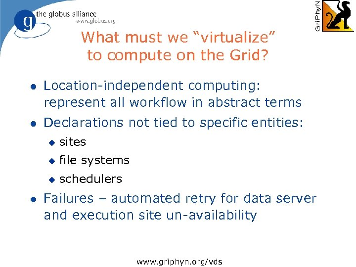 """What must we """"virtualize"""" to compute on the Grid? l Location-independent computing: represent all"""