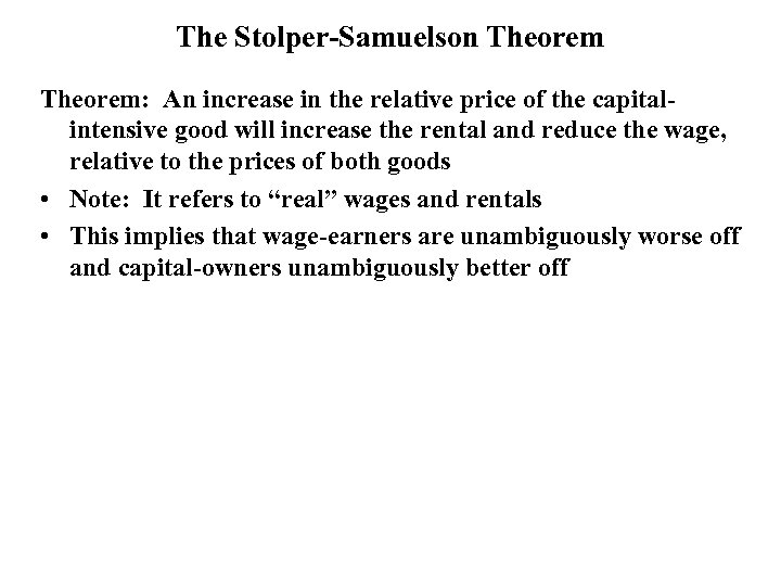 The Stolper-Samuelson Theorem: An increase in the relative price of the capitalintensive good will