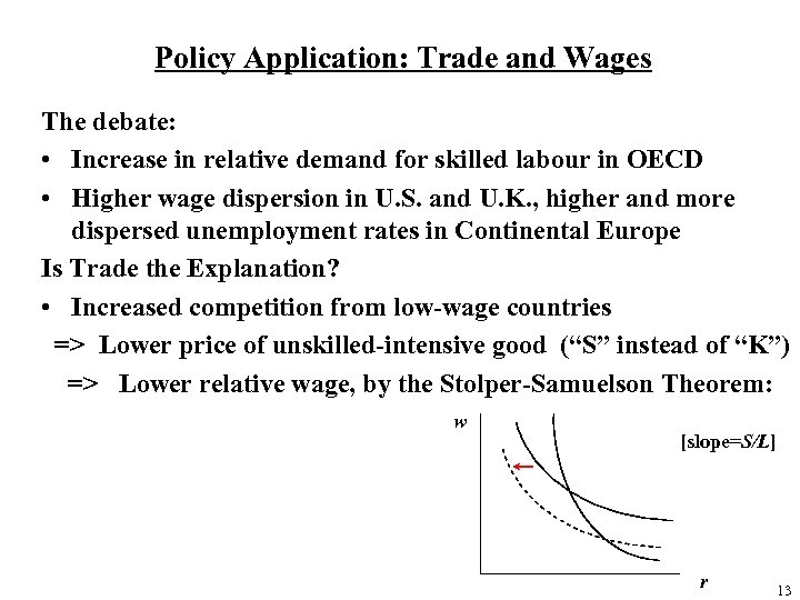 Policy Application: Trade and Wages The debate: • Increase in relative demand for skilled