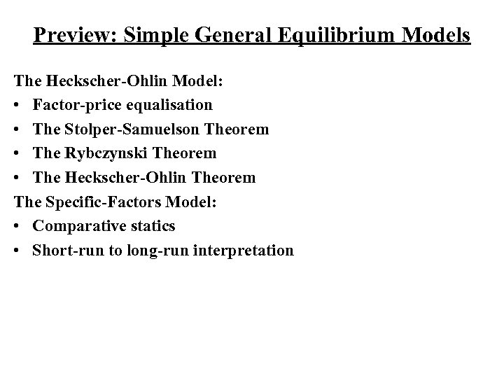 Preview: Simple General Equilibrium Models The Heckscher-Ohlin Model: • Factor-price equalisation • The Stolper-Samuelson