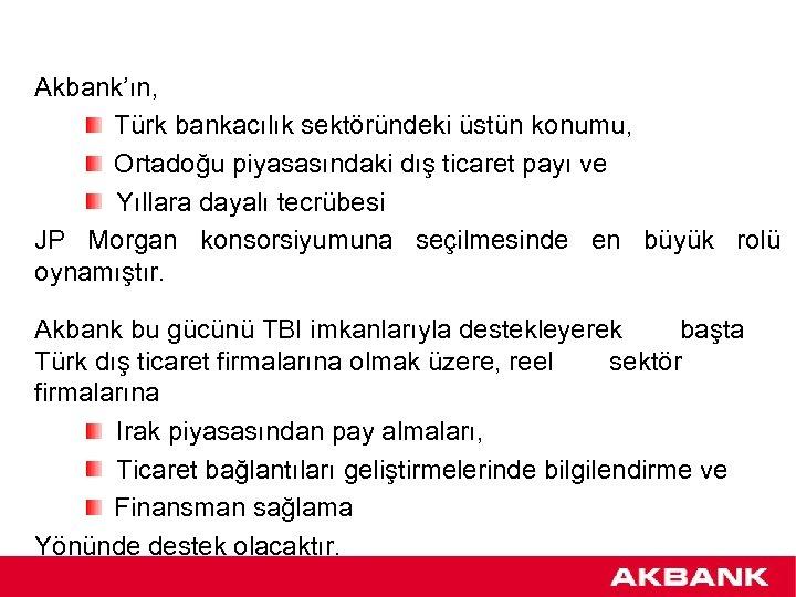 Akbank'ın, Türk bankacılık sektöründeki üstün konumu, Ortadoğu piyasasındaki dış ticaret payı ve Yıllara dayalı