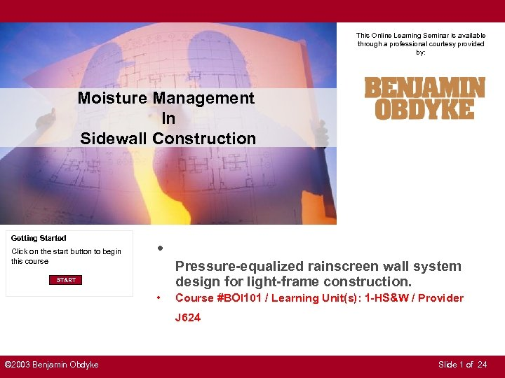 This Online Learning Seminar is available through a professional courtesy provided by: Moisture Management