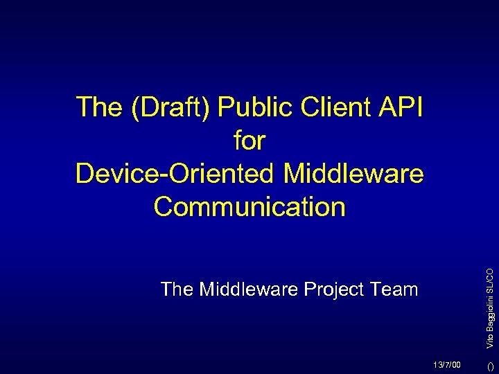 Vito Baggiolini SL/CO The (Draft) Public Client API for Device-Oriented Middleware Communication The Middleware