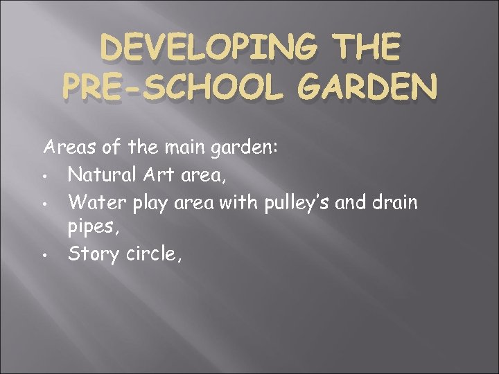 DEVELOPING THE PRE-SCHOOL GARDEN Areas of the main garden: • Natural Art area, •