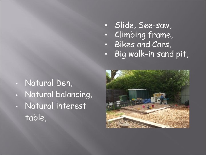 • • Natural Den, Natural balancing, Natural interest table, Slide, See-saw, Climbing frame,