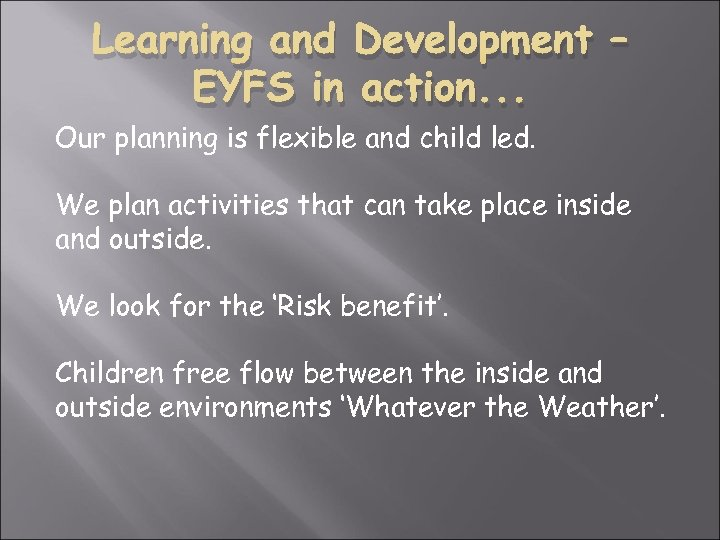 Learning and Development – EYFS in action. . . Our planning is flexible and
